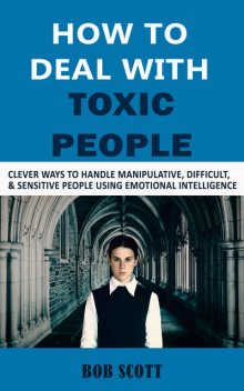 How to Deal with Toxic People, Bob Scott