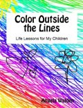 Color Outside the Lines: Life Lessons for My Children, Angela Walden