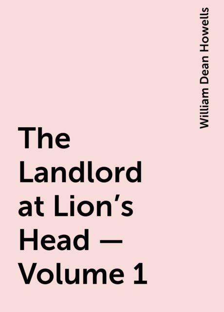 The Landlord at Lion's Head — Volume 1, William Dean Howells