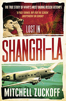 Lost in Shangri-La: Escape from a Hidden World – A True Story, Mitchell Zuckoff