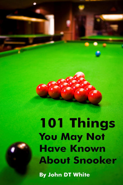 101 Things You May Not Have Known About Snooker, John White