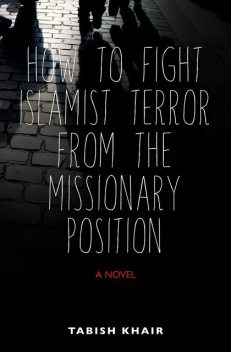 How to Fight Islamist Terror from the Missionary Position, Tabish Khair
