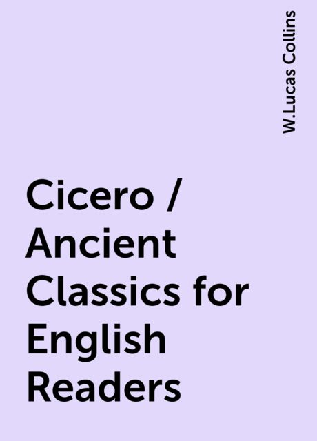 Cicero / Ancient Classics for English Readers, W.Lucas Collins