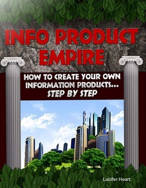 Info Product Empire – How to Create Your Own Information Products Step By Step, Lucifer Heart