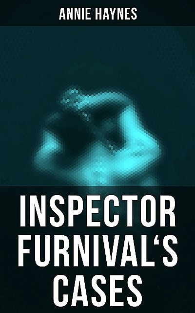 Inspector Furnival's Cases, Annie Haynes