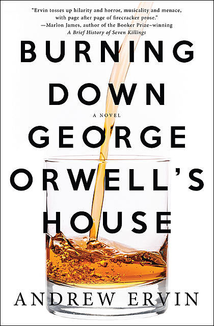 Burning Down George Orwell's House, Andrew Ervin