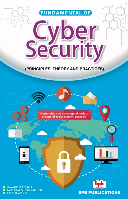 Fundamentals of Cyber Security: Principles theory and Practices, Mayank Bhushan