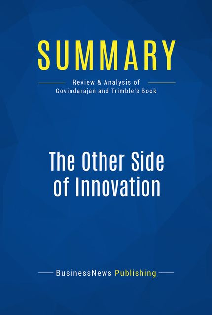 Summary : The Other Side of innovation – Vijay Govindarajan and Chris Trimble, BusinessNews Publishing