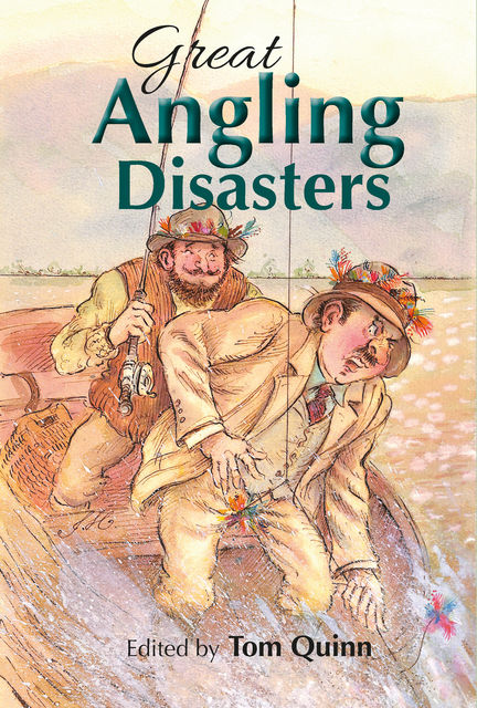 Great Angling Disasters, Tom Quinn