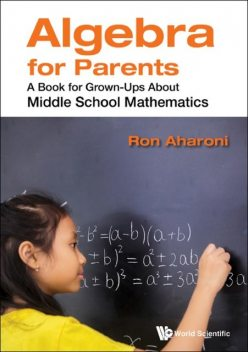 Algebra For Parents: A Book For Grown-ups About Middle School Mathematics, Ron Aharoni