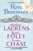 Royal Bridesmaids, Stephanie Laurens, Loretta Chase, Gaelen Foley