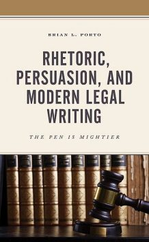 Rhetoric, Persuasion, and Modern Legal Writing, Brian L. Porto