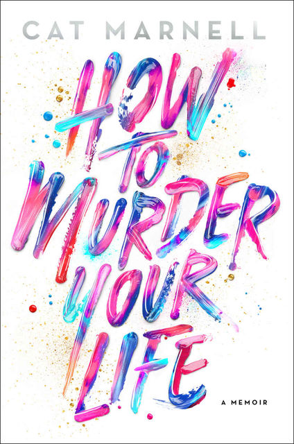 How to Murder Your Life: A Memoir, Cat Marnell