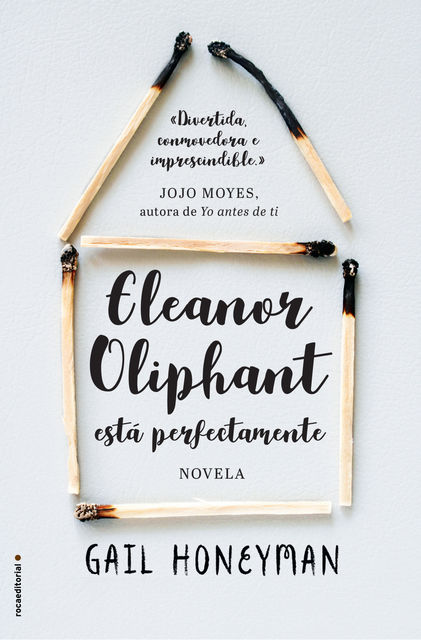 Eleanor Oliphant está perfectamente, Gail Honeyman