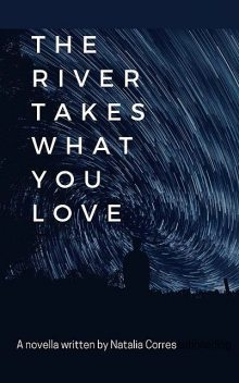 The River Takes What You Love, Natalia Corres