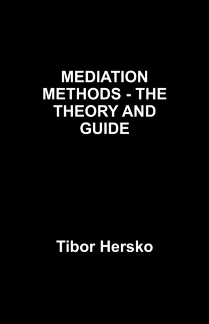 MEDIATION METHODS – THE THEORY AND GUIDE, Aaron Herskovits
