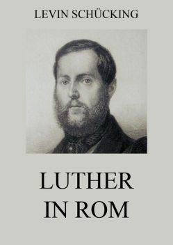 Luther in Rom, Levin Schücking