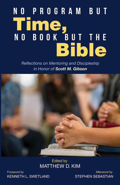 No Program but Time, No Book but the Bible, Kenneth L. Swetland