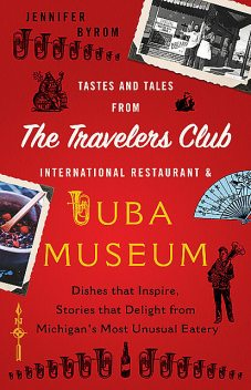 Tastes and Tales from the Travelers Club International Restaurant & Tuba Mu, Jennifer Byrom