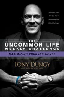 Uncommon Life Weekly Challenge – Maximizing Your Influence, Tony Dungy