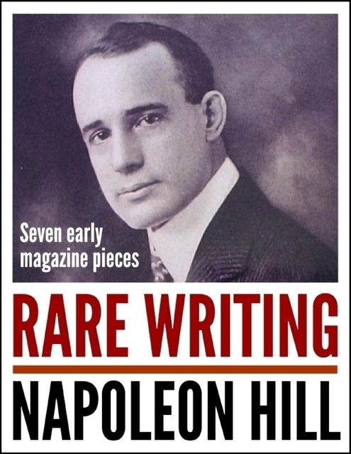 Rare Writing: Seven Early Magazine Pieces, Napoleon Hill