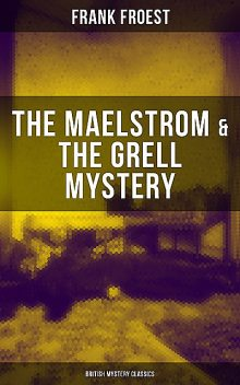 THE MAELSTROM & THE GRELL MYSTERY (British Mystery Classics), Frank Froest