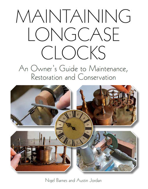Maintaining Longcase Clocks, Austin Jordan, Nigel Barnes