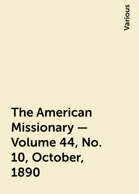The American Missionary — Volume 44, No. 10, October, 1890, Various
