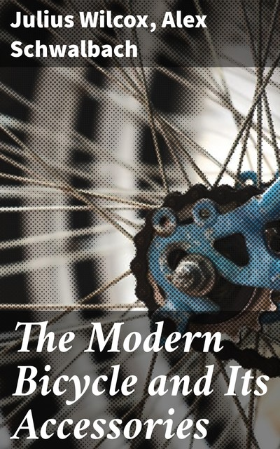 The Modern Bicycle and Its Accessories, Alex Schwalbach, Julius Wilcox
