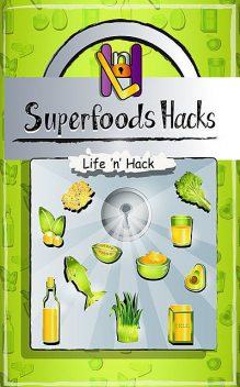 Superfoods Hacks, Life 'n' Hack