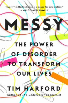 Messy: The Power of Disorder to Transform Our Lives, Tim Harford