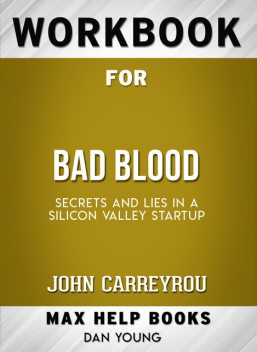 Workbook for Bad Blood: Secrets and Lies in a Silicon Valley Startup (Max-Help Books), Dan Young