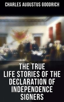 The True Life Stories of the Declaration of Independence Signers, Charles Goodrich