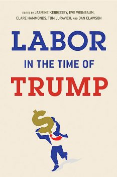 Labor in the Time of Trump, et al., Jasmine Kerrissey