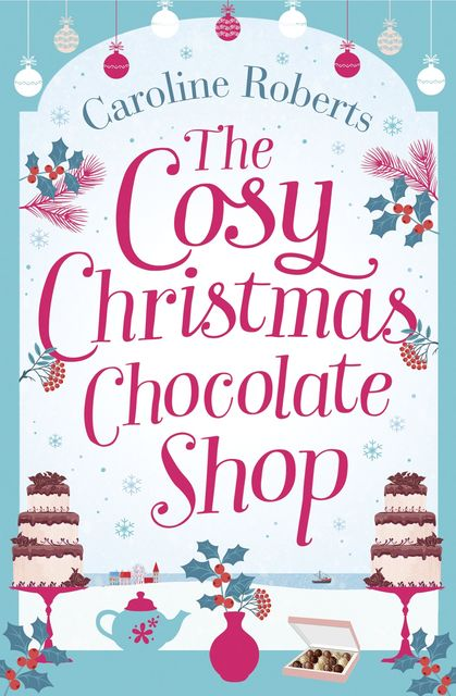 The Cosy Christmas Chocolate Shop, Caroline Roberts