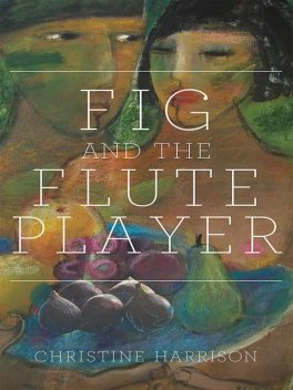 The Fig and the Flute Player, Christine Harrison