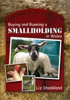 Practical Guide to Buying and Running a Smallholding in Wales, Liz Shankland