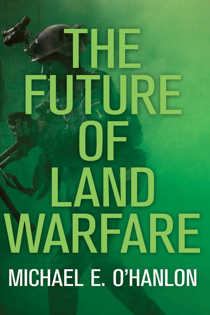 The Future of Land Warfare, Michael E.O'Hanlon