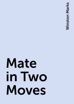 Mate in Two Moves, Winston Marks