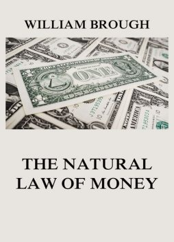 The Natural Law of Money, William Brough