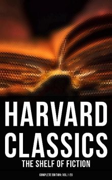 Harvard Classics: The Shelf of Fiction – Complete Edition: Vol.1–20, Mark Twain, Victor Hugo, Charles Dickens, Jane Austen, Washington Irving, Laurence Sterne, Walter Scott, Henry James, William Makepeace Thackeray, Henry Fielding, Nathaniel Hawthorne, George Eliot, Edward Everett Hale, Francis Bret Harte, Edgar Allan Poe