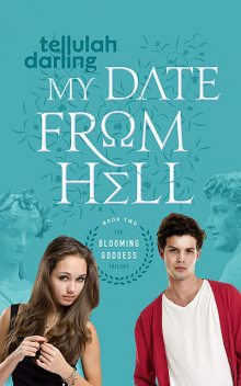 My Date From Hell (The Blooming Goddess Trilogy Book Two), Tellulah Darling