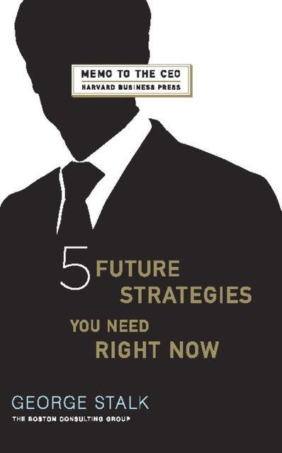 Five Future Strategies You Need Right Now, John Butman, George Stalk