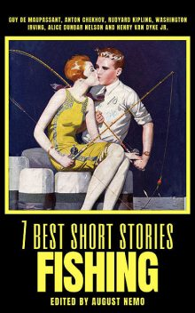 7 best short stories – Fishing, Anton Chekhov, Guy de Maupassant, Washington Irving, Joseph Rudyard Kipling, Henry Van Dyke, August Nemo, Alice Dunbar-Nelson