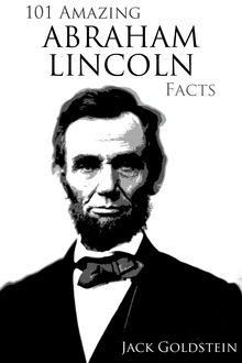 101 Amazing Abraham Lincoln Facts, Jack Goldstein