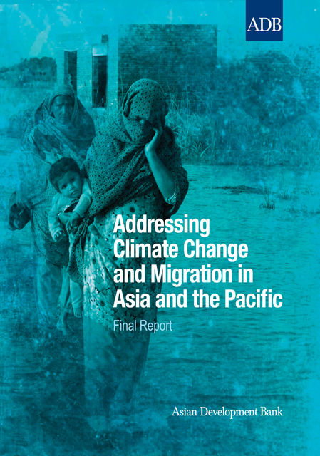 Addressing Climate Change and Migration in Asia and the Pacific, Asian Development Bank