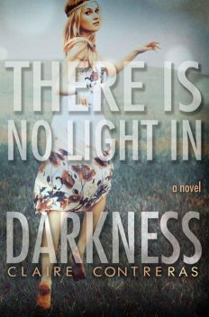 There is No Light in Darkness, Claire Contreras