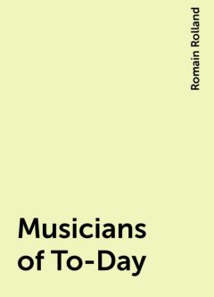 Musicians of To-Day, Romain Rolland