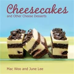Cheesecakes. and other Cheese Desserts, June Lee, Mac Woo