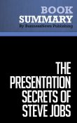 Summary: The Presentation Secrets of Steve Jobs  Carmine Gallo, Must Read Summaries